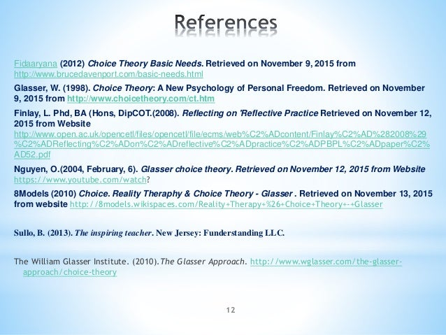 12 Fidaaryana (2012) Choice Theory Basic Needs. Retrieved on November 9, 2015 from http://www.brucedavenport.com/basic-nee...