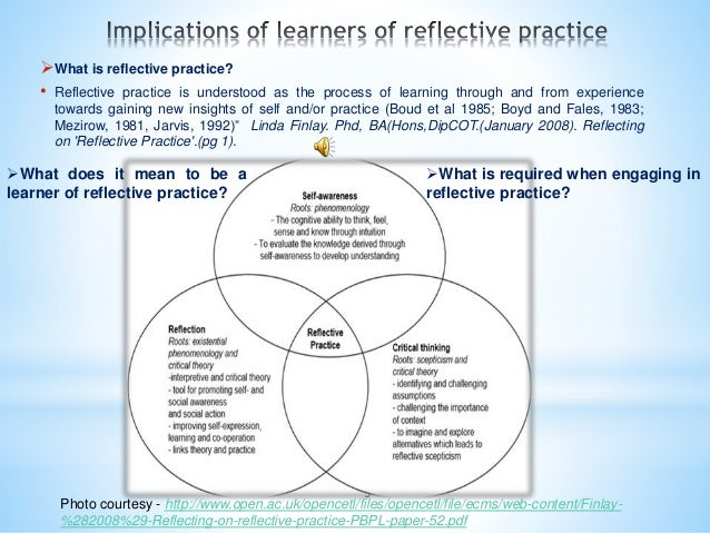 5 What is reflective practice? • Reflective practice is understood as the process of learning through and from experience...