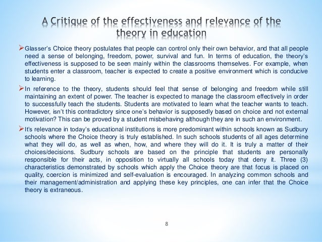 8 Glasser's Choice theory postulates that people can control only their own behavior, and that all people need a sense of...