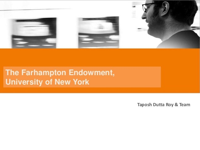 The Farhampton Endowment, University of New York Taposh Dutta Roy & Team