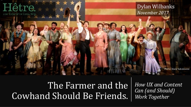 TheFarmerandthe CowhandShouldBeFriends. HowUXandContent Can(andShould) WorkTogether Photo: Diane Sobolewski...