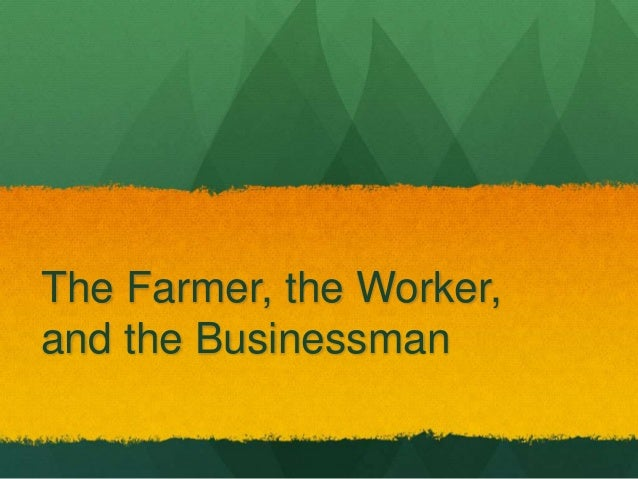 The Farmer, the Worker, and the Businessman