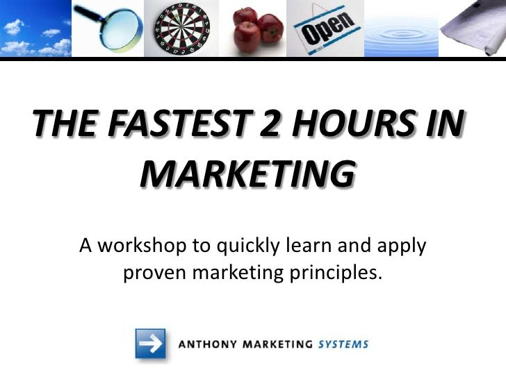 THE FASTEST 2 HOURS IN       MARKETING   A workshop to quickly learn and apply       proven marketing principles.