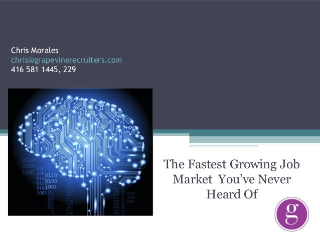 Chris Moraleschris@grapevinerecruiters.com416 581 1445, 229                                The Fastest Growing Job        ...