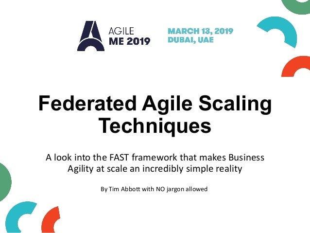 Federated Agile Scaling Techniques A look into the FAST framework that makes Business Agility at scale an incredibly simpl...