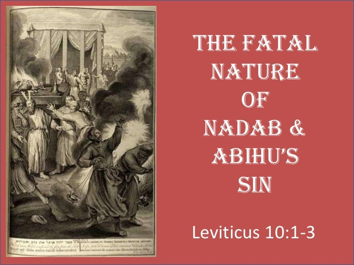 The Fatal  Nature    of Nadab &  Abihu's    SinLeviticus 10:1-3