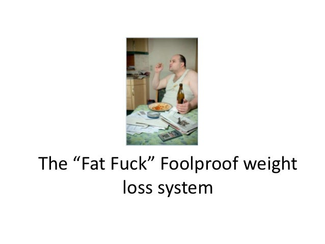"""The """"Fat Fuck"""" Foolproof weight          loss system"""