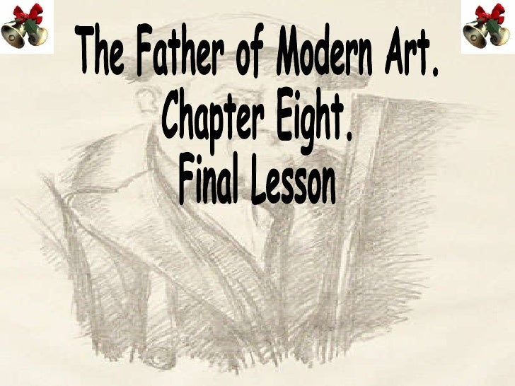 The Father of Modern Art. Chapter Eight. Final Lesson