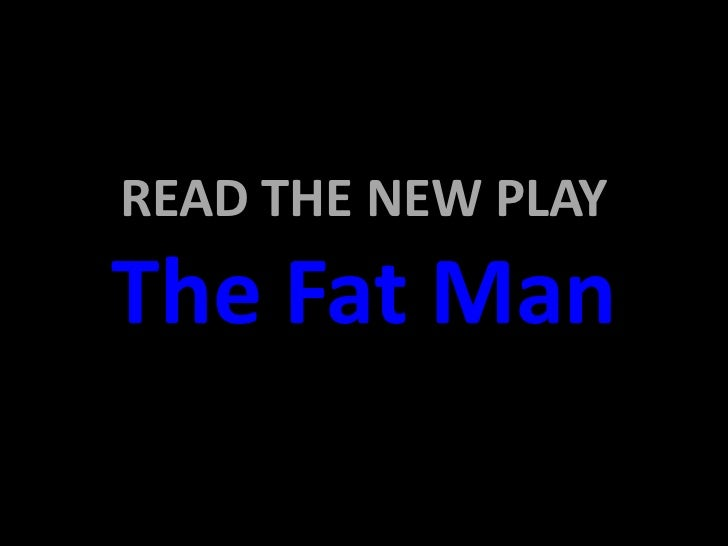 READ THE NEW PLAYThe Fat Man