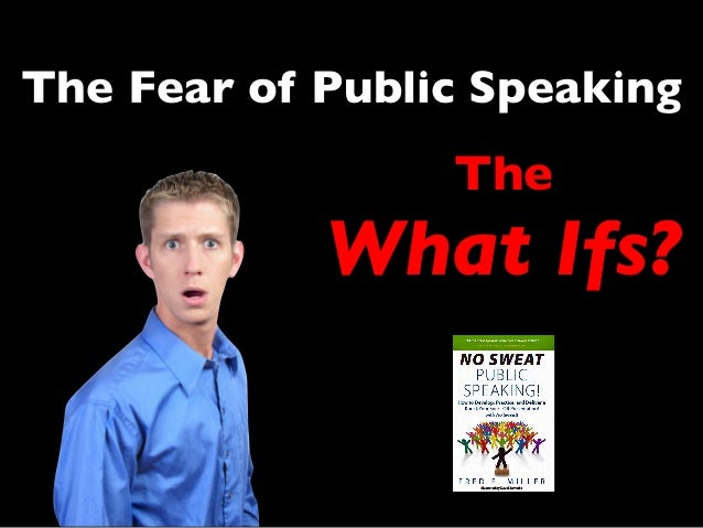 The Fear of Public Speaking The What Ifs?