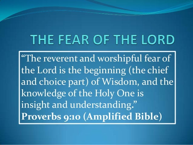 """The reverent and worshipful fear of the Lord is the beginning (the chief and choice part) of Wisdom, and the knowledge of..."