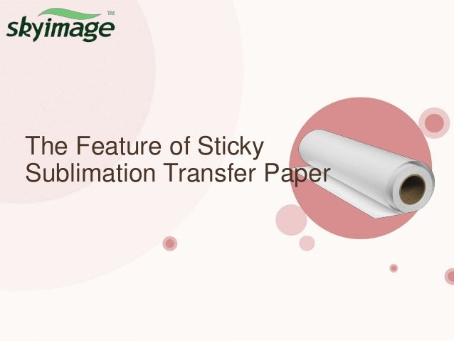 The Feature of Sticky Sublimation Transfer Paper