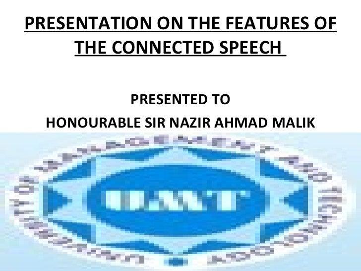 PRESENTATION ON THE FEATURES OF THE CONNECTED SPEECH   <ul><li>PRESENTED TO </li></ul><ul><li>HONOURABLE SIR NAZIR AHMAD M...