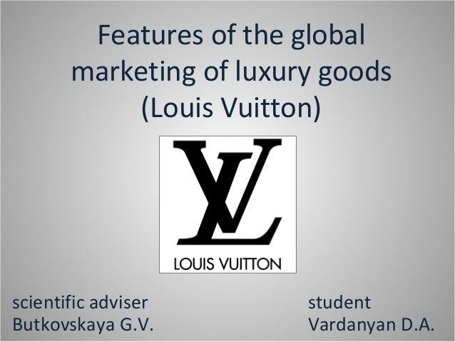 Features of the global marketing of luxury goods (Louis Vuitton) scientific adviser Butkovskaya G.V. student Vardanyan D.A.