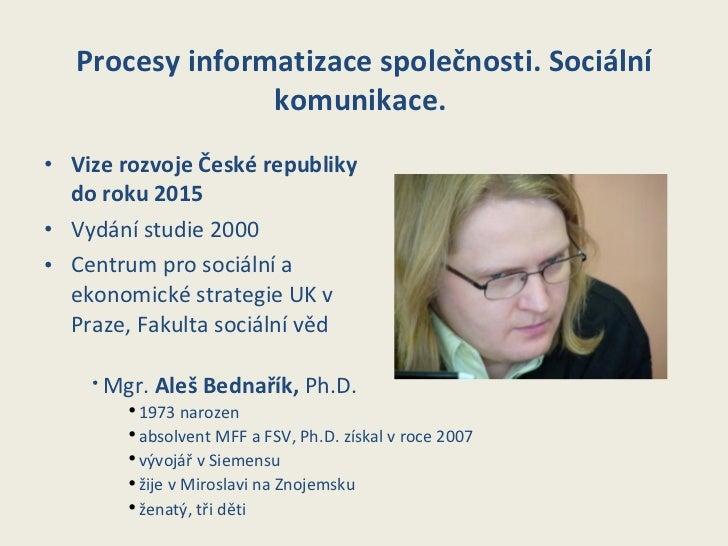 Procesy informatizace společnosti. Sociální komunikace.   <ul><li>Vize rozvoje České republiky do roku 2015 </li></ul><ul>...