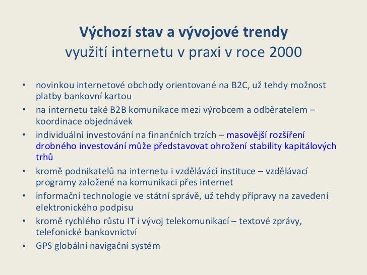 Výchozí stav   a vývojové trendy využití internetu v praxi v roce 2000 <ul><li>novinkou internetové obchody orientované  n...
