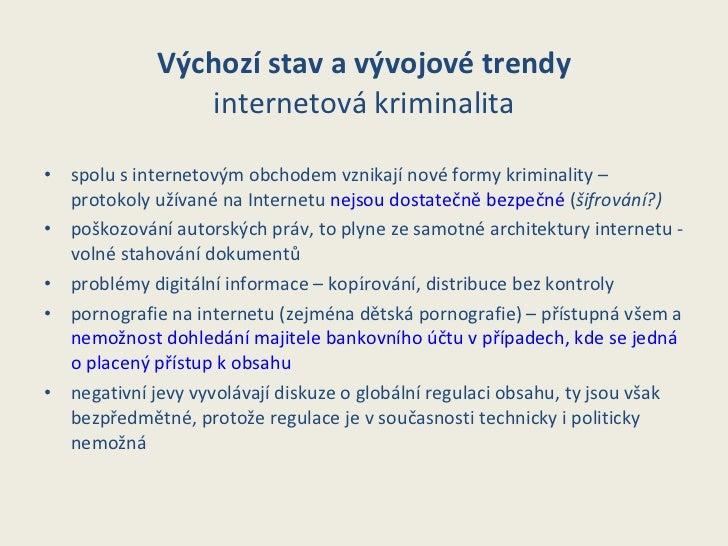 Výchozí stav   a vývojové trendy internetová kriminalita <ul><li>spolu s i nternetový m  obchod em   vznikají  nové formy ...