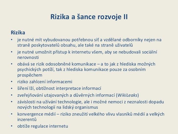 Rizika a šance rozvoje II <ul><li>Rizika </li></ul><ul><li>je nutné mít vybudovanou potřebnou síť a vzdělané odborníky nej...
