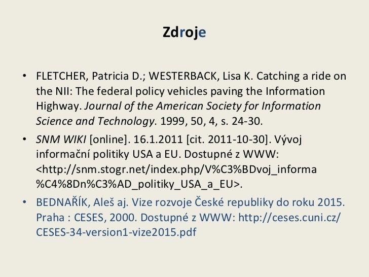 Zd r oj e <ul><li>FLETCHER, Patricia D.; WESTERBACK, Lisa K. Catching a ride on the NII: The federal policy vehicles pavin...