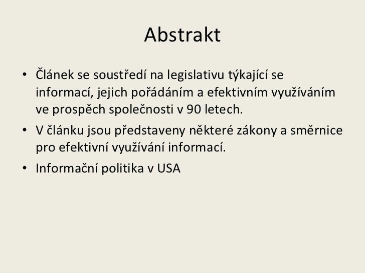 Abstrakt <ul><li>Článek se soustředí na legislativu týkající se informací, jejich pořádáním a efektivním využíváním ve pro...