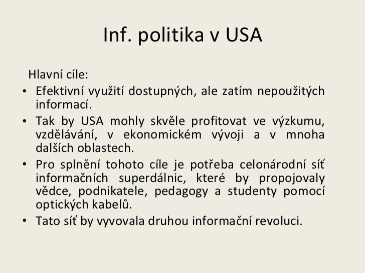 Inf. politika v USA <ul><li>Hlavní cíle:  </li></ul><ul><li>Efektivní využití dostupných, ale zatím nepoužitých informací....