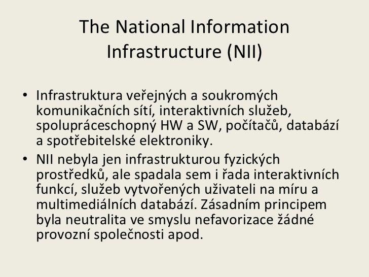 The National Information Infrastructure (NII) <ul><li>Infrastruktura veřejných a soukromých komunikačních sítí, interaktiv...