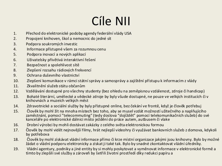 Cíle NII <ul><li>Přechod do elektronické podoby agendy federální vlády USA  </li></ul><ul><li>Propojení knihoven, škol a n...