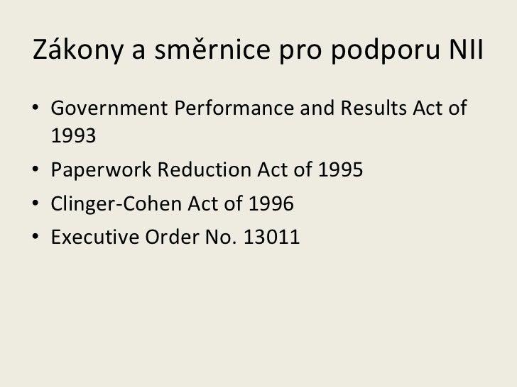 Zákony a směrnice pro podporu NII  <ul><li>Government Performance and Results Act of 1993 </li></ul><ul><li>Paperwork Redu...