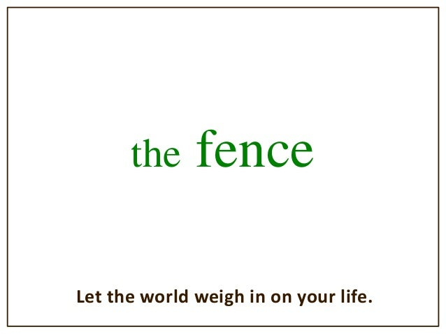 the fence Let the world weigh in on your life.