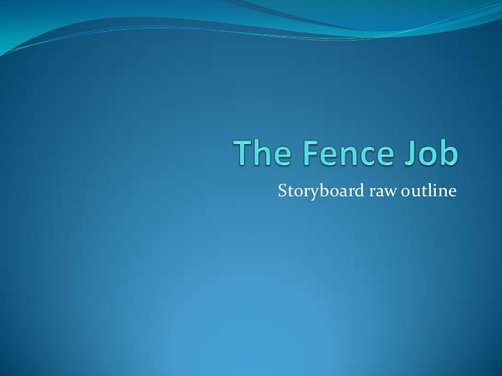 The Fence Job<br />Storyboard raw outline<br />
