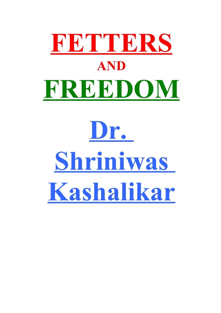 FETTERS    AND  FREEDOM    Dr. Shriniwas Kashalikar