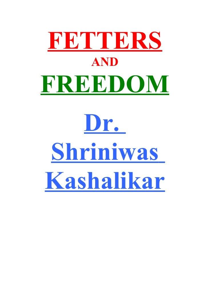 FETTERS    AND  FREEDOM    Dr. Shriniwas Kashalikar