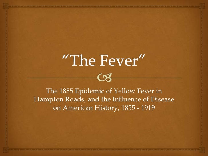 The 1855 Epidemic of Yellow Fever inHampton Roads, and the Influence of Disease    on American History, 1855 - 1919