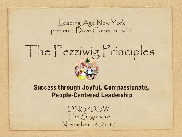 Leading Age New York      presents Dave Caperton with:The Fezziwig Principles Success through Joyful, Compassionate,      ...