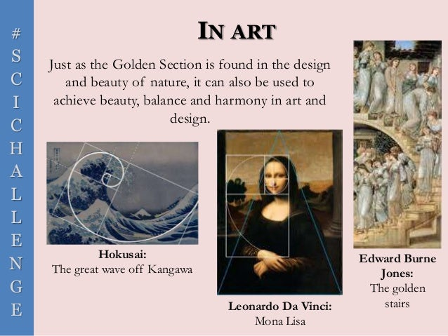 # S C I C H A L L E N G E IN ART Just as the Golden Section is found in the design and beauty of nature, it can also be us...