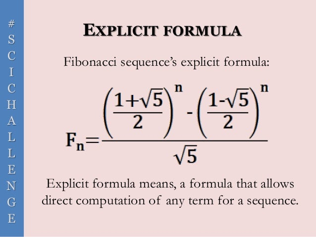 # S C I C H A L L E N G E EXPLICIT FORMULA Explicit formula means, a formula that allows direct computation of any term fo...