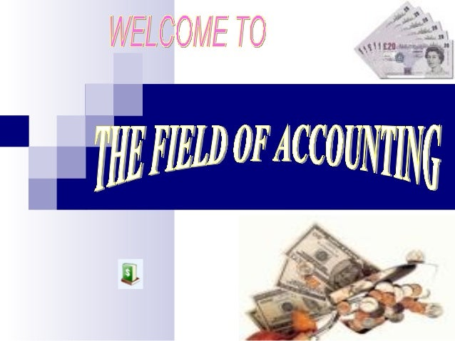 Main contents:What's accounting?The kinds of Accounting?The advantages of Accounting as a field ofemployment?Why is Accoun...