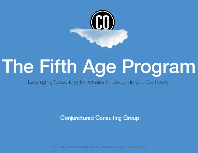 The Fifth Age Program Leveraging Coworking to Increase Innovation in your Company The Fifth Age Program is the official co...