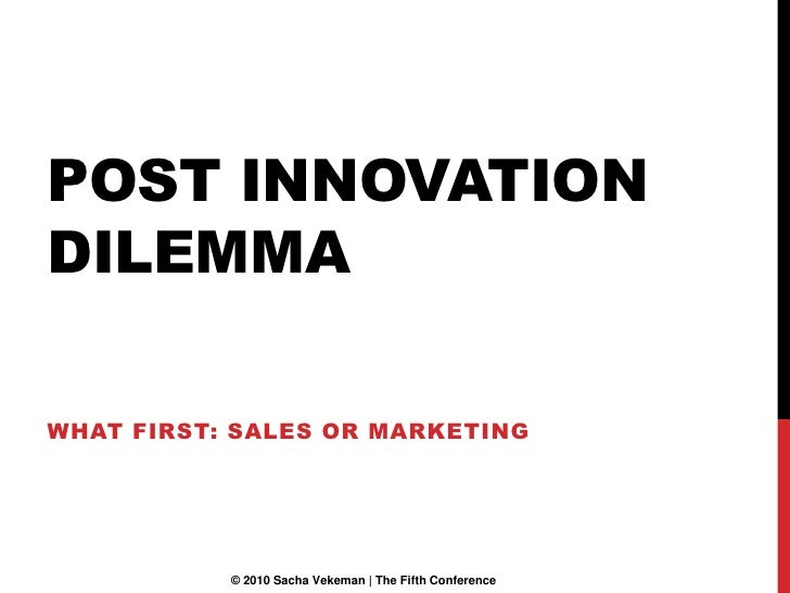 post innovation dilemma<br />what first: sales or marketing<br />© 2010 Sacha Vekeman | The Fifth Conference<br />