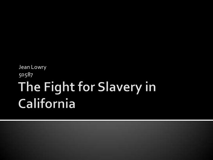 The Fight for Slavery in California<br />Jean Lowry<br />50587<br />