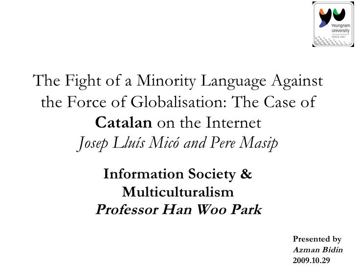 The Fight of a Minority Language Against the Force of Globalisation:   The Case of  Catalan  on the Internet Josep Lluís M...