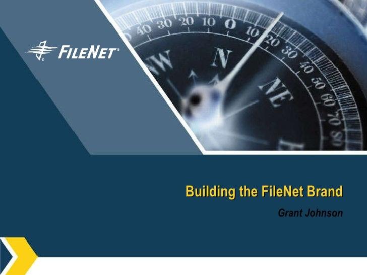 Building the FileNet Brand Grant Johnson
