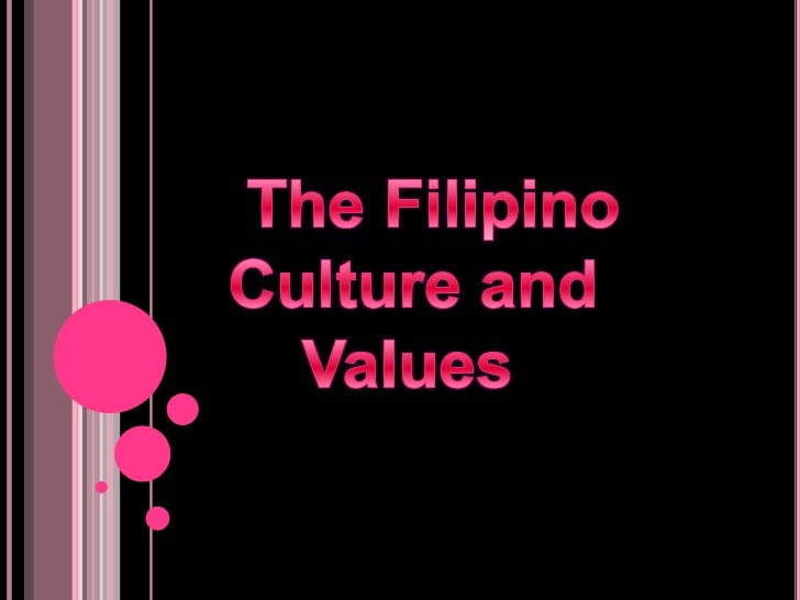 The Filipino                                                         Culture and                              Values     ...