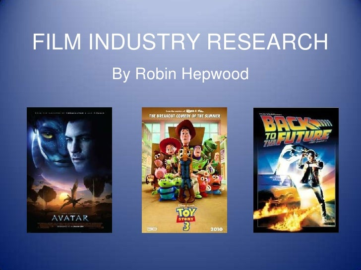 FILM INDUSTRY RESEARCH     By Robin Hepwood