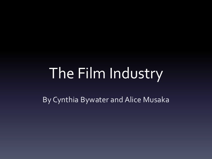 The Film IndustryBy Cynthia Bywater and Alice Musaka