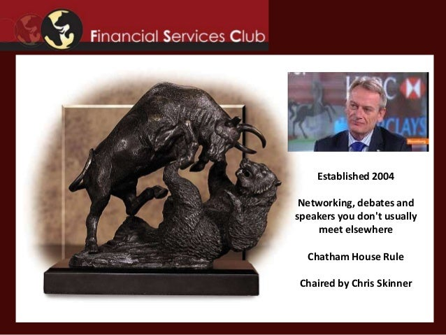 Established 2004Networking, debates andspeakers you dont usuallymeet elsewhereChatham House RuleChaired by Chris Skinner