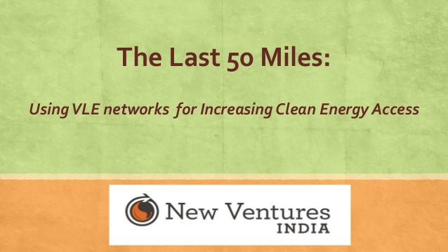 The Last 50 Miles:UsingVLE networks for Increasing Clean Energy Access