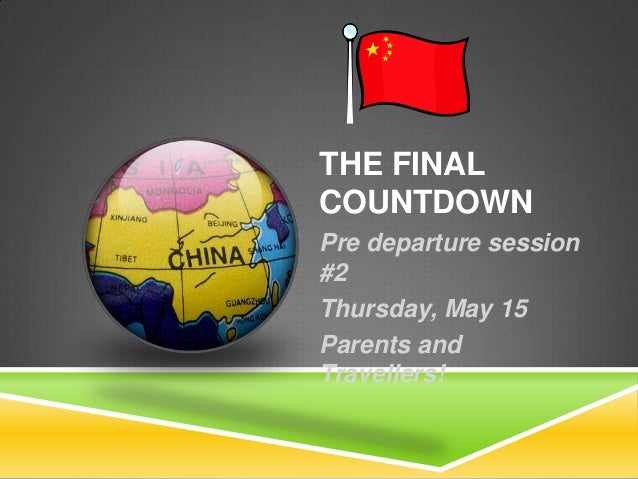 THE FINAL COUNTDOWN Pre departure session #2 Thursday, May 15 Parents and Travellers!