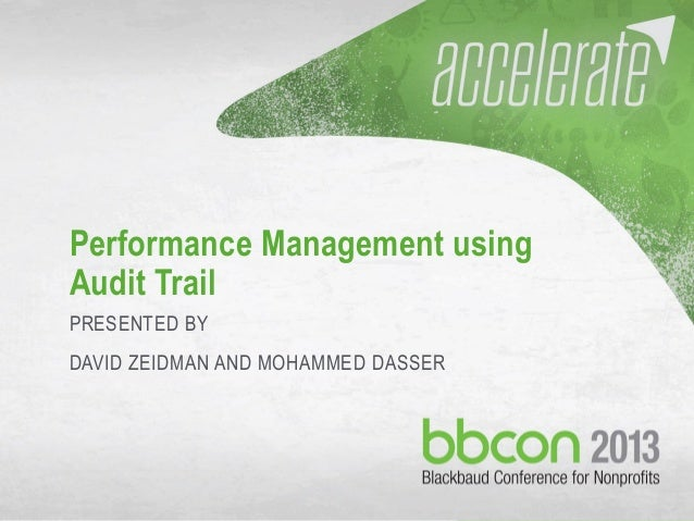 10/7/2013 #bbcon 1 Performance Management using Audit Trail PRESENTED BY DAVID ZEIDMAN AND MOHAMMED DASSER