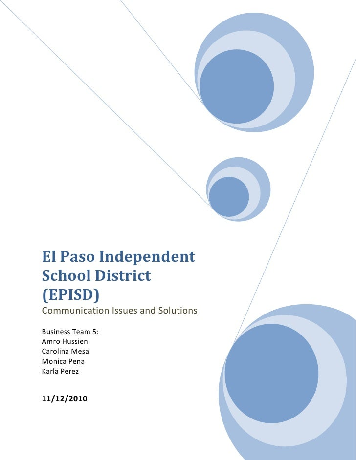 El Paso Independent School District (EPISD)Communication Issues and SolutionsBusiness Team 5:Amro HussienCarolina MesaMoni...